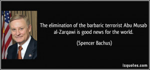 The elimination of the barbaric terrorist Abu Musab al-Zarqawi is good ...