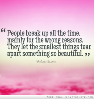 ... . They let the smallest things tear apart something so beautiful