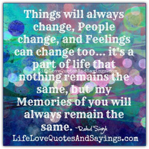 Things will always change, People change, and Feelings can change too ...