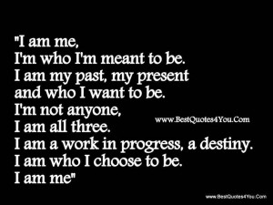 ... com i am me im who im meant to be i am my past my present