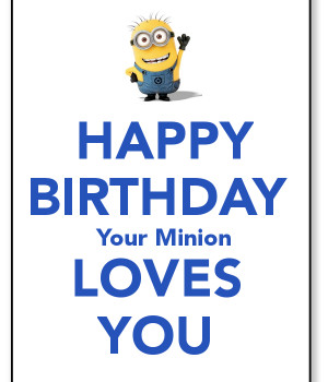 HAPPY BIRTHDAY Your Minion LOVES YOU - KEEP CALM AND CARRY ON ...