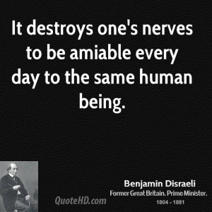 It destroys one's nerves to be amiable every day to the same human ...