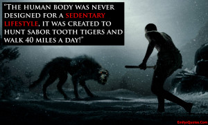 The human body was never designed for a sedentary lifestyle, it was ...