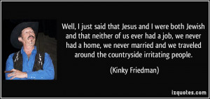 More Kinky Friedman Quotes