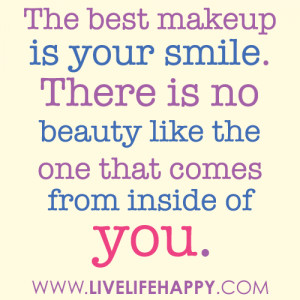 The Best Makeup Is Your Smile. There Is No Beauty Like The One