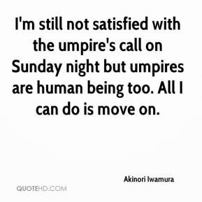 still not satisfied with the umpire's call on Sunday night but umpires ...