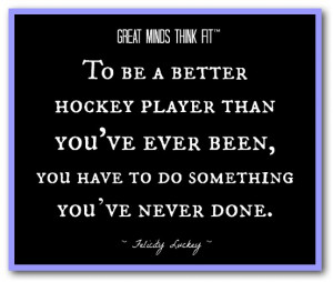 To be a better hockey player than you've ever been, you have to do ...