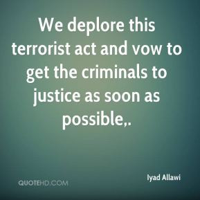 Iyad Allawi - We deplore this terrorist act and vow to get the ...