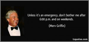 Unless it's an emergency, don't bother me after 6:00 p.m. and on ...