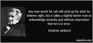 Any man worth his salt will stick up for what he believes right, but ...
