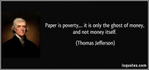 Paper is poverty,... it is only the ghost of money, and not money ...