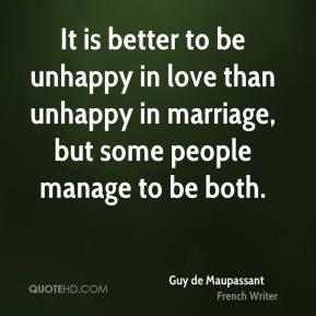 It is better to be unhappy in love than unhappy in marriage, but some ...