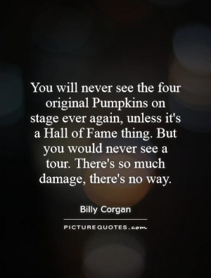 You will never see the four original Pumpkins on stage ever again ...