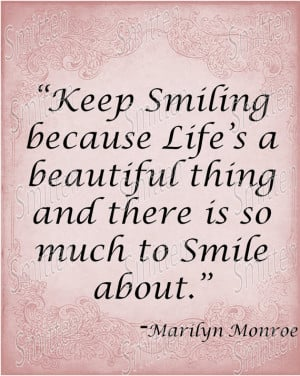Monroe Quote - Keep Smiling, life's a beautiful thing, much to smile ...