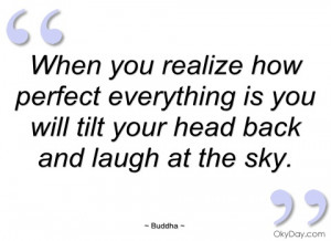 when you realize how perfect everything is buddha