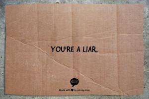 You're a liar.