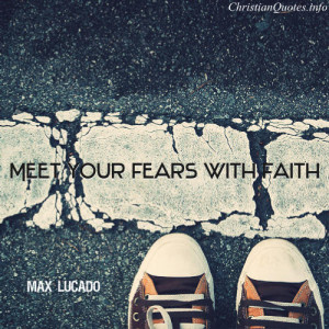 Max Lucado Quote – Fears and Faith