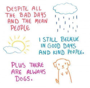 Despite all the bad days and the mean people