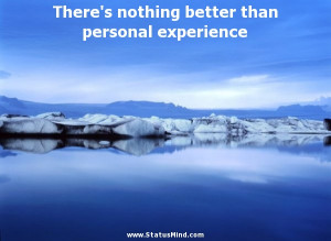 There's nothing better than personal experience - Walter Scott Quotes ...