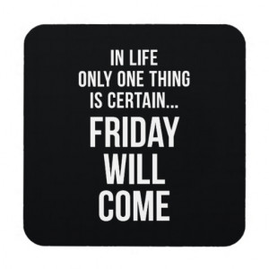 Friday Will Come Funny Work Quote Black White Drink Coasters