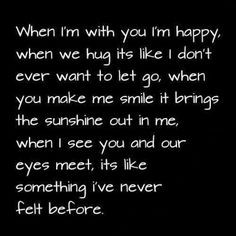 When I'm with you I'm happy. When we hug it's like I don't ever want ...