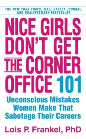 Nice Girls Don't Get the Corner Office: 101 Unconscious Mistakes Women ...