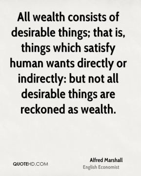 All wealth consists of desirable things; that is, things which satisfy ...