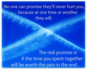 No One Can Promise They'll Never Hurt You Because At One Time Or ...