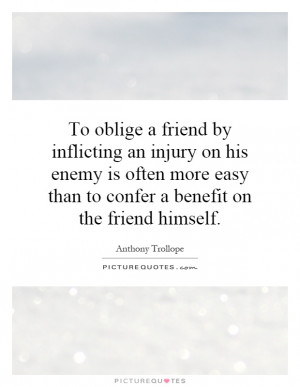 To oblige a friend by inflicting an injury on his enemy is often more ...