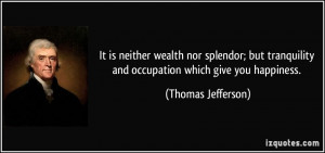 ... and occupation which give you happiness. - Thomas Jefferson