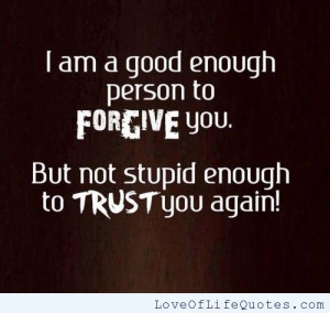 ... forgive people because i m weak forgive and forget be good to those