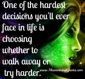 Hardest Decisions – Choosing whether to walk away or try harder