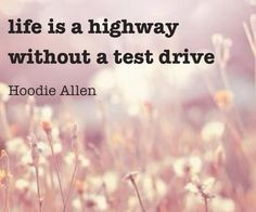... without a test drive hoodie allen more life quotes quotes hoodie allen