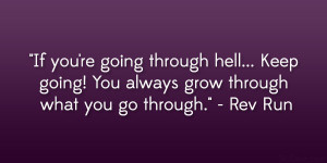 going through hell… Keep going! You always grow through what you go ...