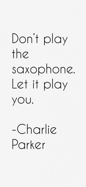 Charlie Parker Quotes & Sayings