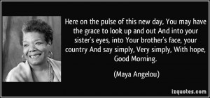 Here on the pulse of this new day, You may have the grace to look up ...