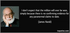 ... confirming evidence for any paranormal claims to date. - James Randi
