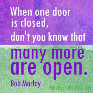 Bob Marley Quotes - When one door is closed, don't you know that many ...