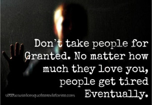 Don't take people for granted....