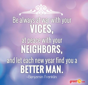 ... , and let each new year find you a better man. - Benjamin Franklin