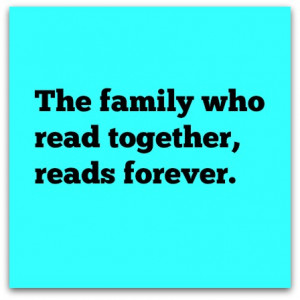 have this theory that families who read together, read forever.