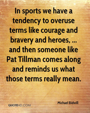 Have a Tendency To Overuse Terms Like Courage And Bravery And Heroes ...