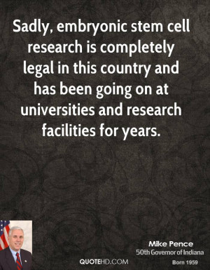 Sadly, embryonic stem cell research is completely legal in this ...