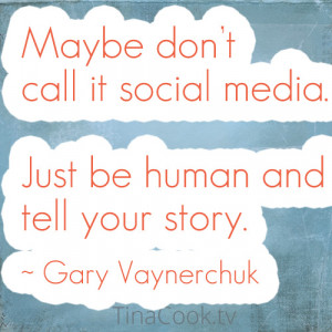 Maybe don't call it social media. Just be human and tell your story ...