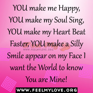 my Soul Sing, YOU make my Heart Beat Faster,YOU make a Silly Smile ...