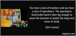 You have a class of investors and you have a class of speculators. The ...
