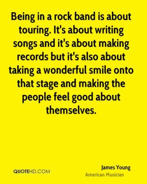 Being in a rock band is about touring. It's about writing songs and it ...
