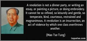 revolution is not a dinner party, or writing an essay, or painting a ...