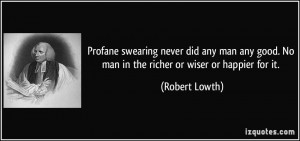 Profane swearing never did any man any good. No man in the richer or ...