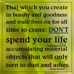 Don't spend your life accumulating material objects (Life quotes)